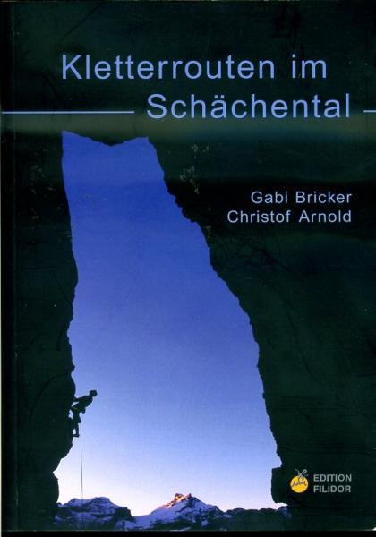 Klettertouren im Schächental 9783906087269 Gabi Bricker, Christof Arnold Filidor verlag   Klimmen-bergsport Noordoost- en Centraal Zwitserland