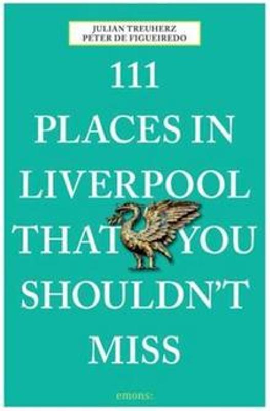 111 Places in Liverpool That You Shouldn't Miss 9783954517695 Peter de Figueiredo, Julian Treuherz Emons   Reisgidsen Liverpool