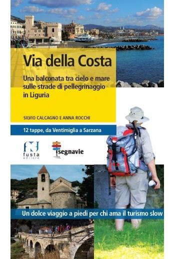 La Via della Costa 9788898657247 Slvio Calcagno e Anna Rocchi Fusta Editore   Wandelgidsen Ligurië, Piemonte, Lombardije