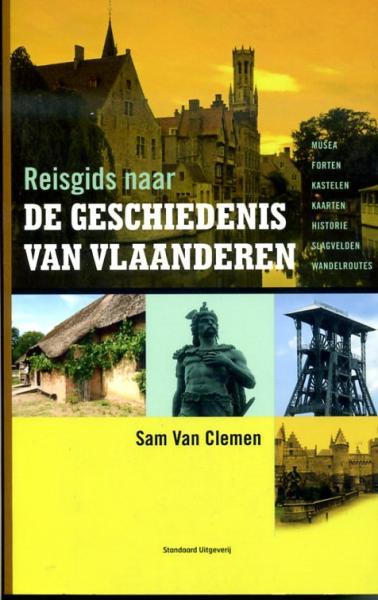 Reisgids naar de geschiedenis van Vlaanderen 9789002239809 Sam van Clemen Standaard   Historische reisgidsen, Reisgidsen Vlaanderen & Brussel