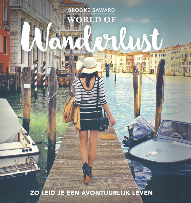 World of Wanderlust | Het boek van 's werelds beste reisblog 9789020678789 Brooke Saward Blossom Books   Reisgidsen Wereld als geheel