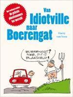 Van Idiotville naar Boerengat 9789020975659 Harry van Veen Lannoo   Reisverhalen Wereld als geheel
