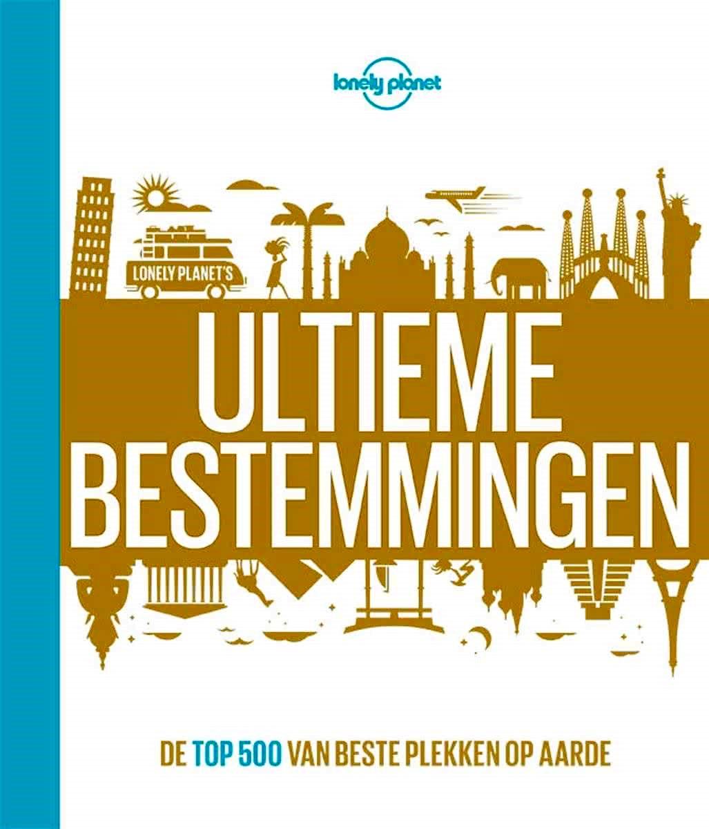 Lonely Planet Ultieme Bestemmingen 9789021567402  Kosmos Lonely Planet  Reisgidsen Wereld als geheel