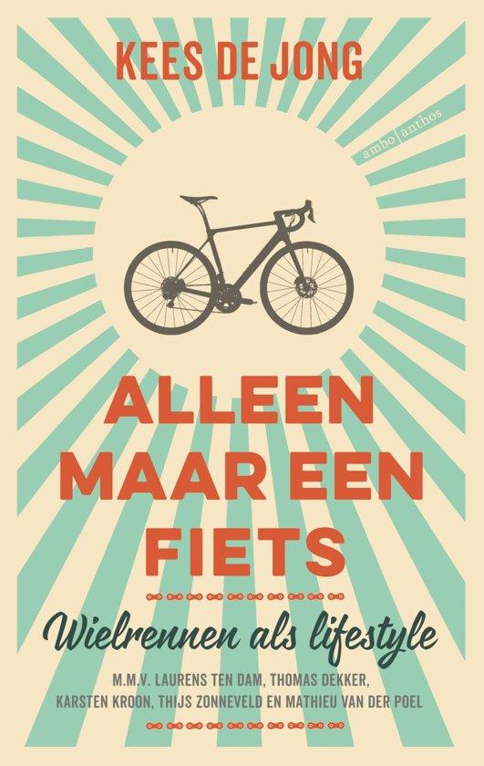 Alleen maar een fiets | Kees de Jong 9789026341618 Kees de Jong Ambo, Anthos   Fietsgidsen Reisinformatie algemeen