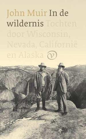 In de wildernis | John Muir 9789028280328 John Muir Veen   Historische reisgidsen, Landeninformatie, Reisverhalen VS ten oosten van de Rocky Mountains