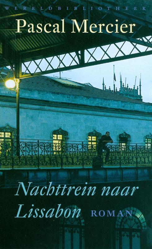 Nachttrein naar Lissabon   Pascal Mercier 9789028423800 Pascal Mercier Wereldbibliotheek   Reisverhalen Portugal