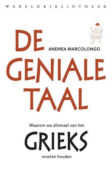 De Geniale Taal | Andrea Marcolongo 9789028427204  Wereldbibliotheek   Taalgidsen en Woordenboeken Griekenland