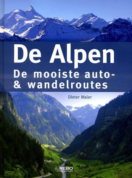 De Alpen | De mooiste auto- en wandelroutes 9789036627122  REBO   Wandelgidsen Zwitserland en Oostenrijk (en Alpen als geheel)