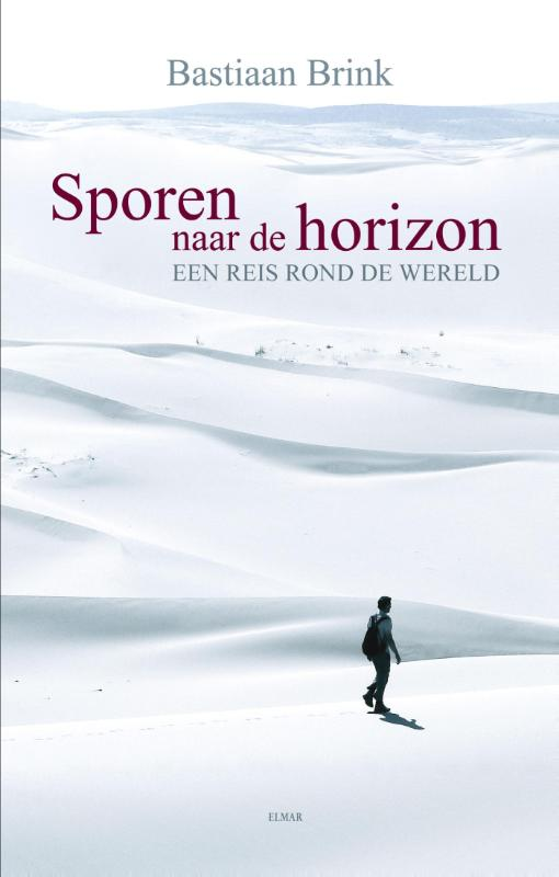 Sporen naar de horizon | Bastiaan Brink 9789038924847 Bastiaan Brink Elmar   Reisverhalen Wereld als geheel