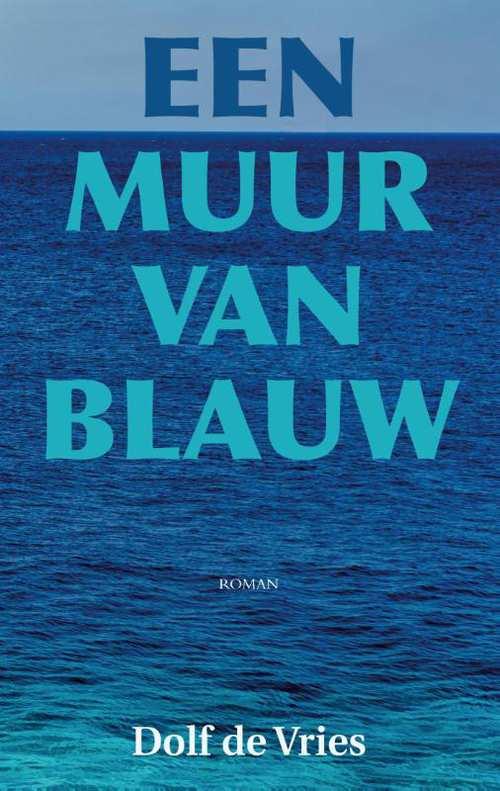 Een muur van blauw | Dolf de Vries (reisroman) 9789038925783 Dolf de Vries Elmar   Reisverhalen Aruba, Bonaire, Curaçao