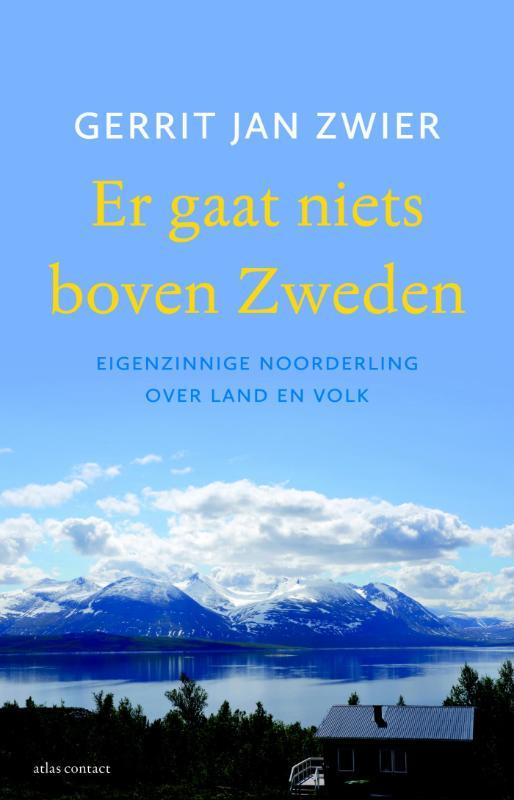 Er gaat niets boven Zweden 9789045028668 Gerrit Jan Zwier Atlas-Contact   Landeninformatie, Reisverhalen Zweden