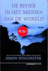 De rivier in het midden van de wereld 9789047100232 Simon Winchester Eldorado   Reisverhalen China (Tibet: zie Himalaya)