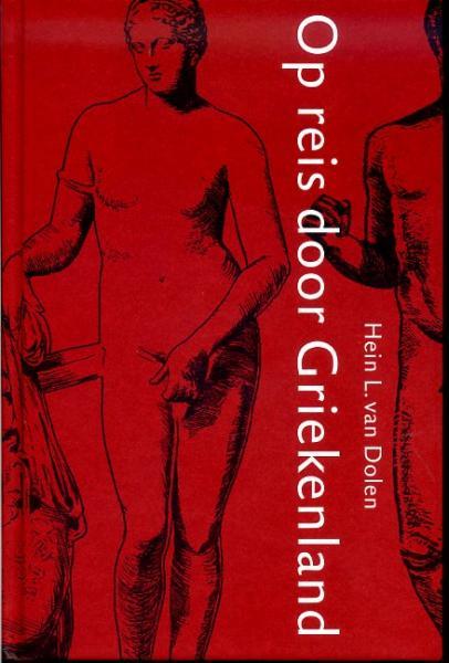 Op Reis door Griekenland 9789050271738 Hein L. van Dolen Hermaion   Historische reisgidsen, Landeninformatie Griekenland