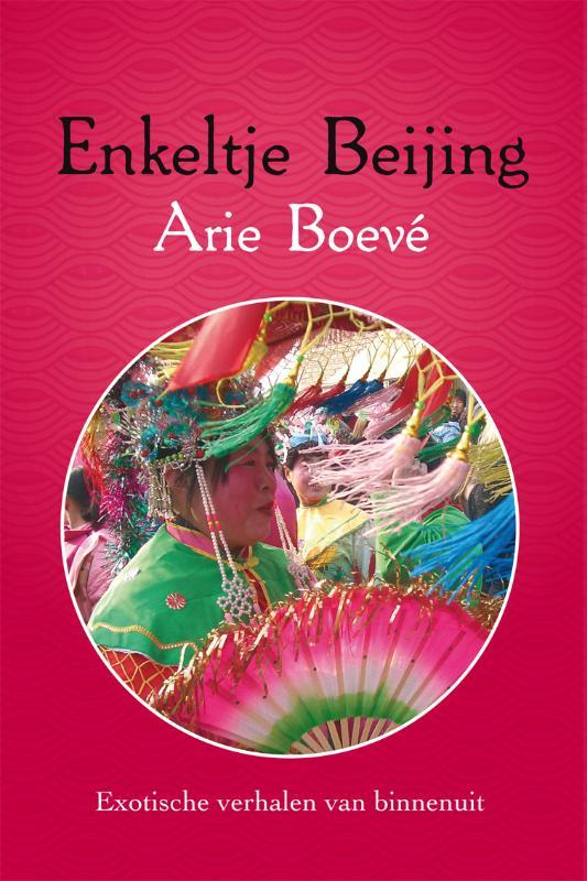 Enkeltje Beijing 9789051798685 Arie Boevé Gopher Publishers   Reisverhalen China (Tibet: zie Himalaya)