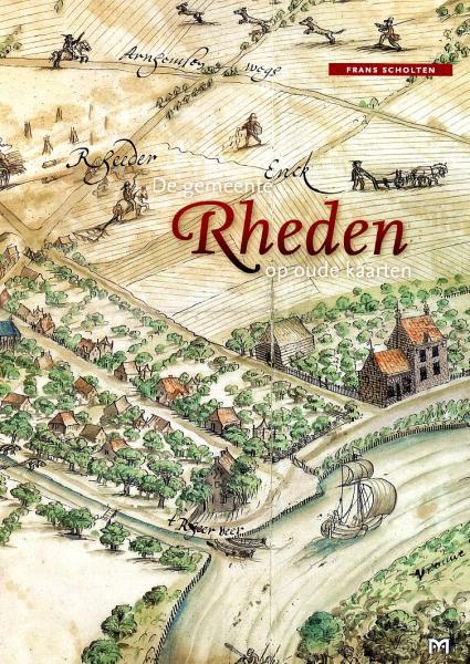 De Gemeente Rheden op Oude Kaarten 9789053453957 Frans Scholten Matrijs   Historische reisgidsen, Landeninformatie Arnhem en de Veluwe