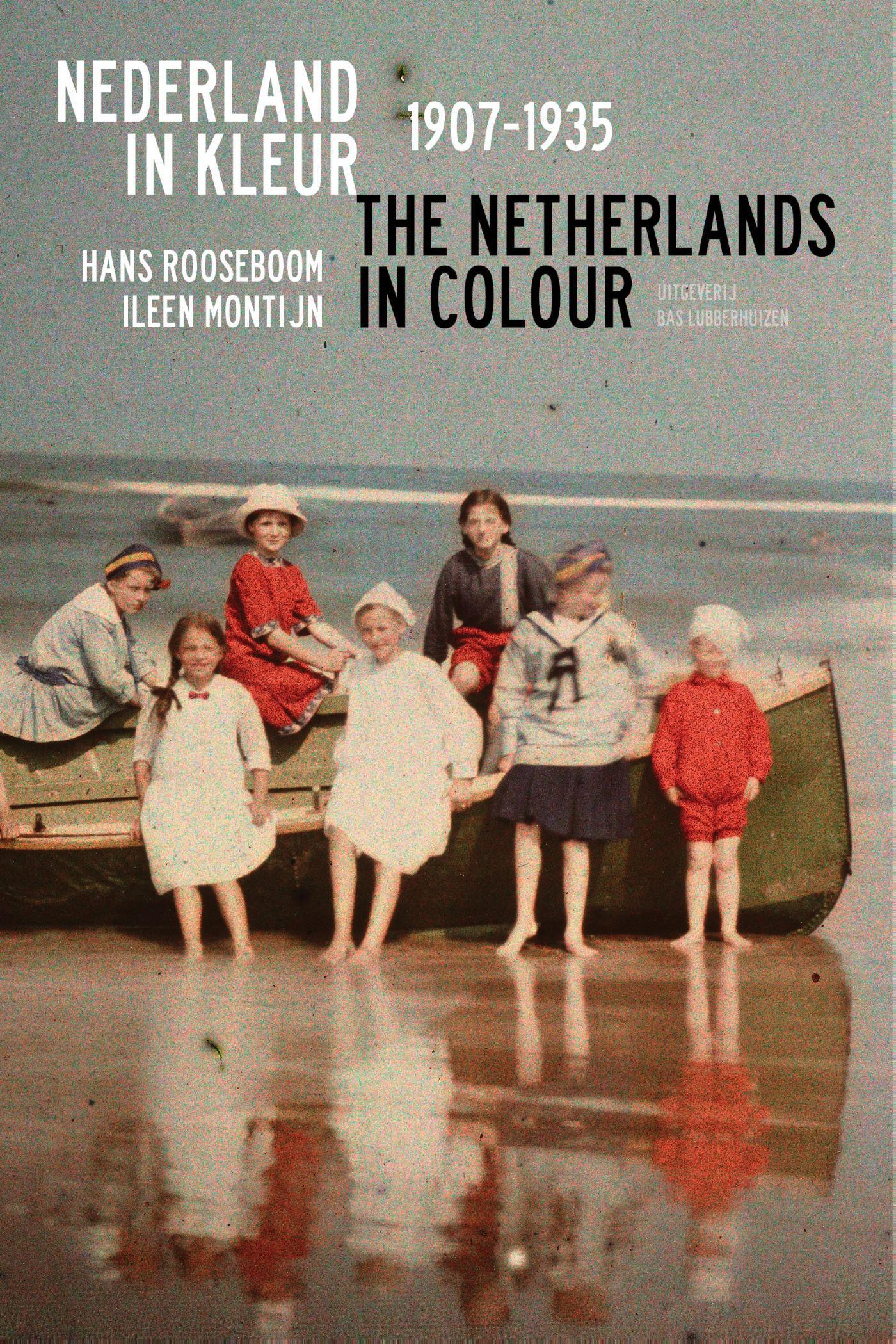 Nederland in Kleur 1907-1935   Hans Rooseboom, Ileen Montijn 9789059374676 Hans Rooseboom, Ileen Montijn Bas Lubberhuizen   Fotoboeken, Historische reisgidsen, Landeninformatie Nederland