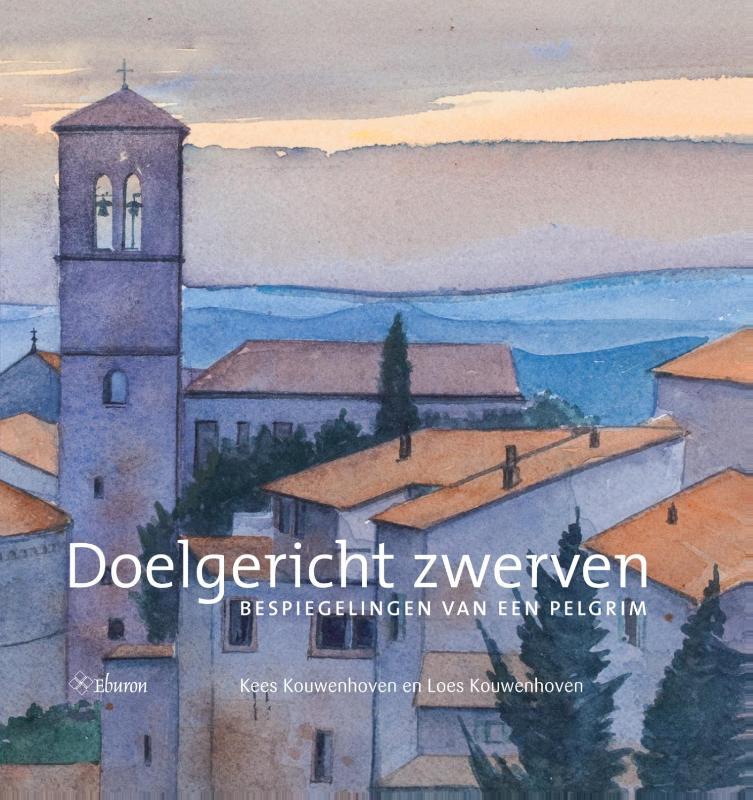 Doelgericht zwerven 9789059727946 Kees Kouwenhoven, Loes Kouwenhoven (aquarellen) Eburon   Lopen naar Rome, Reisverhalen Europa