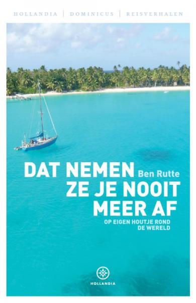 Dat nemen ze je nooit meer af 9789064105760 Ben Rutte Hollandia   Reisverhalen Zeeën en oceanen