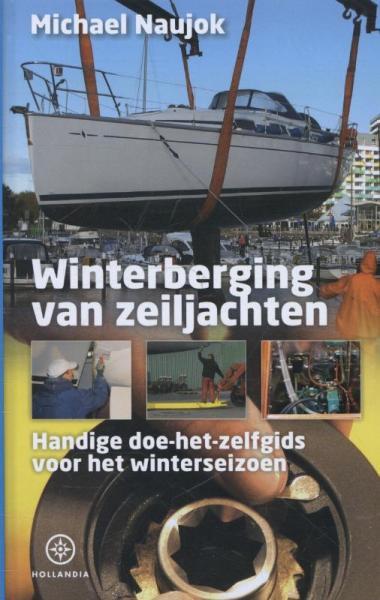 Winterberging van Zeiljachten 9789064105784 Michael Naujok Hollandia   Watersportboeken Reisinformatie algemeen