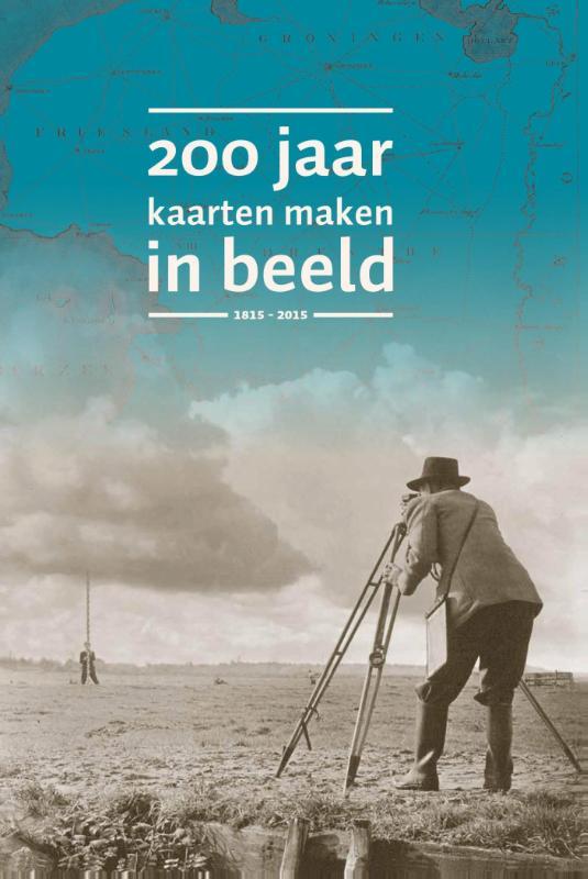 200 jaar kaarten maken in beeld 9789077350850  12 Provincien   Landeninformatie Nederland