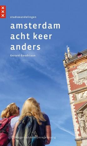 Amsterdam acht keer anders | wandelgids 9789078641551 Gerard Goudriaan Gegarandeerd Onregelmatig   Wandelgidsen Amsterdam