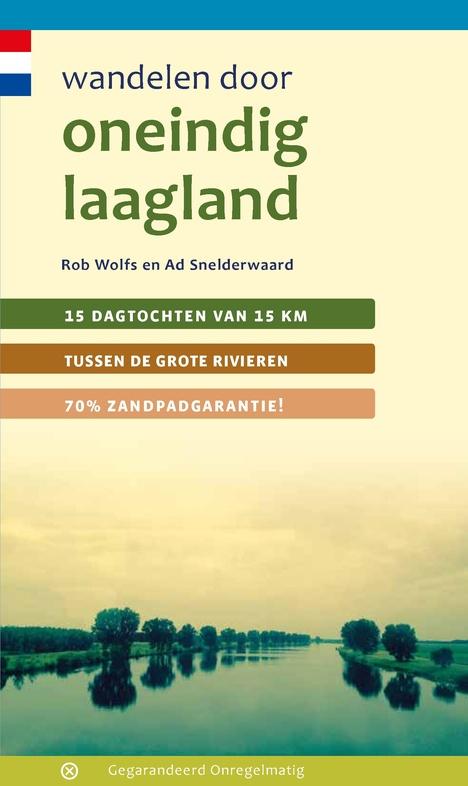 Wandelen door Oneindig Laagland | wandelgids 9789078641612 Rob Wolfs, Ad Snelderwaard Gegarandeerd Onregelmatig   Wandelgidsen Nijmegen en het Rivierengebied