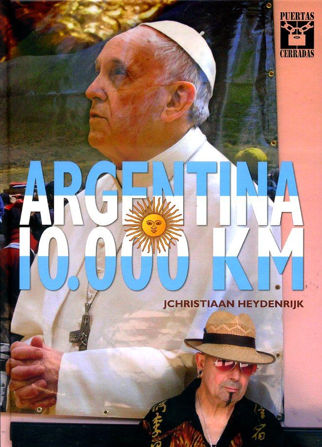 ARGENTINA 10.000 KM 9789081109628 JC. Heydenrijk Heydenrijk   Reisverhalen Chili, Argentinië, Patagonië