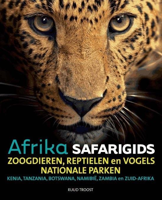 Afrika Safarigids 9789082208115 Ruud Troost Afrika Safari   Natuurgidsen Oost-Afrika, Zuidelijk-Afrika