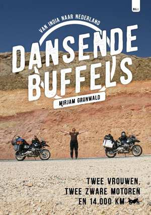 Dansende Buffels | Mirjam Grunwald 9789082326673  Bert Loorbach   Motorsport, Reisverhalen Azië