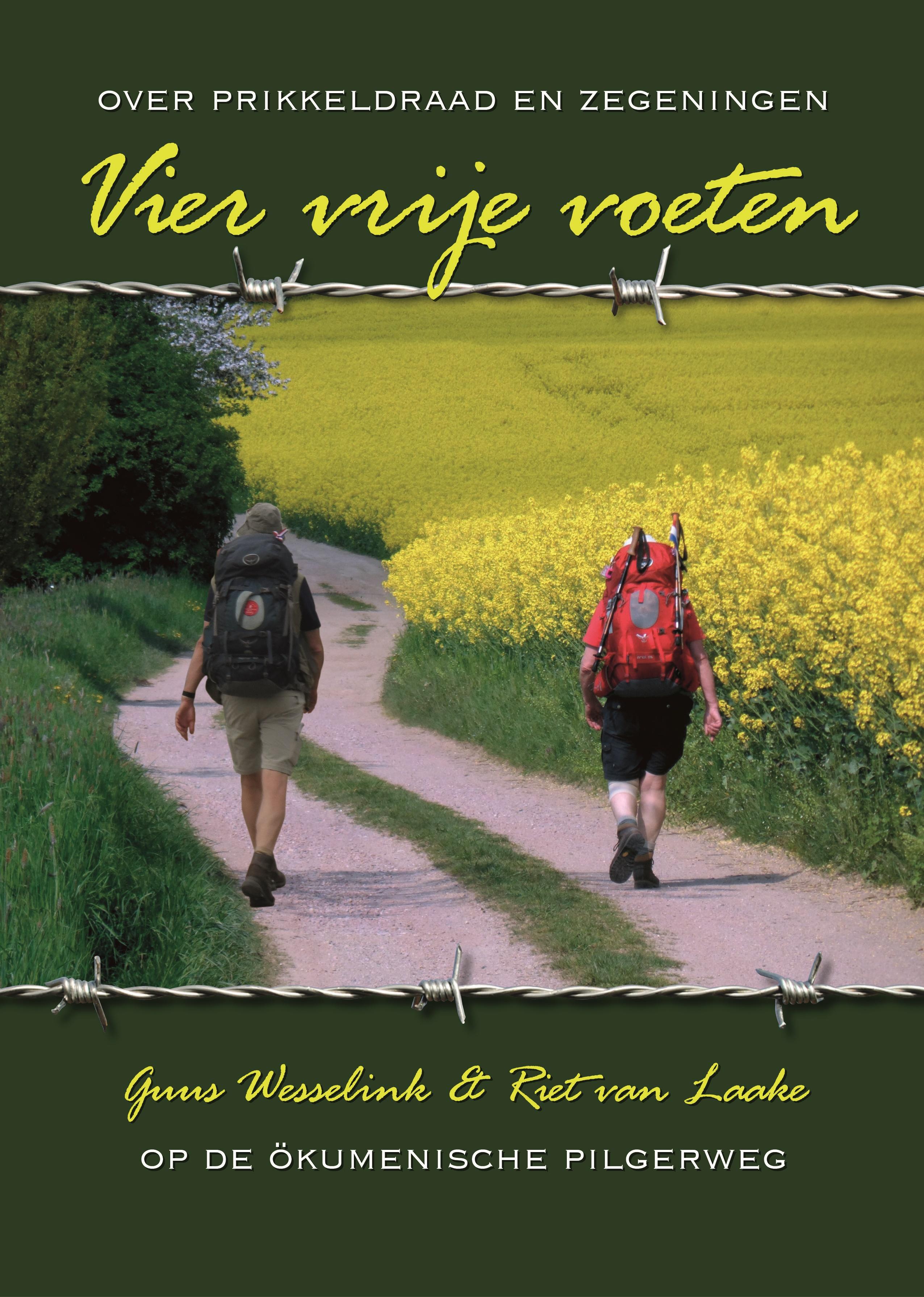 Vier Vrije Voeten, over prikkeldraad en zegeningen 9789082489507 Guus Wesselink en Riet van Laake Boekscout   Meerdaagse wandelroutes, Reisverhalen, Wandelgidsen Duitsland
