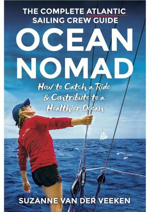 Ocean Nomad  | The complete atlantic sailing crew guide 9789082745429 Suzanne van der Veeken Big Business   Reisgidsen, Watersportboeken Wereld als geheel, Zeeën en oceanen