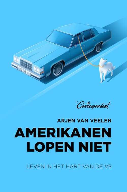 Amerikanen lopen niet | Arjen van Veelen 9789082821628 Arjen van Veelen De Correspondent   Reisverhalen Verenigde Staten