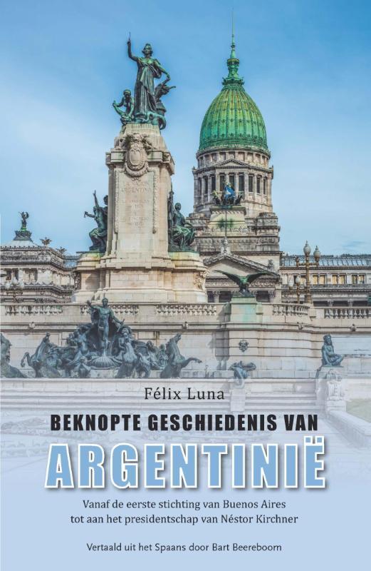 Beknopte geschiedenis van Argentinië   Felix Luna 9789086663941 Felix Luna Mosae Mondo   Historische reisgidsen, Landeninformatie Chili, Argentinië, Patagonië