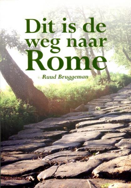 Dit is de weg naar Rome 9789089542502 Ruud Bruggeman Elikser   Lopen naar Rome, Reisverhalen Europa