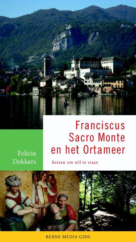 Sint Franciscus, zijn Sacro Monte en het Ortameer | reisgids 9789089721679  Berne Media   Reisgidsen Zuidtirol, Dolomieten, Friuli, Venetië, Emilia-Romagna