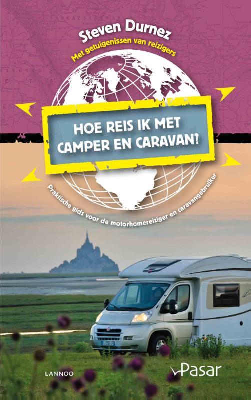 Hoe reis ik met camper en caravan 9789401423434 Steven Durnez Lannoo   Op reis met je camper, Reisgidsen Reisinformatie algemeen