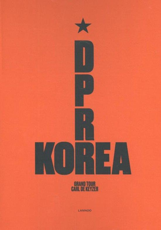 D.P.R. Korea - Grand Tour   Carl De Keyzer 9789401443876  Lannoo   Fotoboeken Noord-Korea, Zuid-Korea