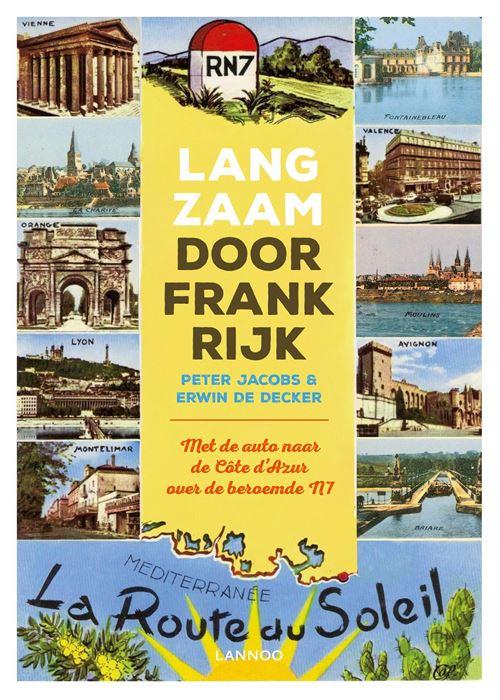 Langzaam door Frankrijk   reisgids 9789401451963 Peter Jacobs en Erwin De Decker Lannoo   Reisgidsen Frankrijk