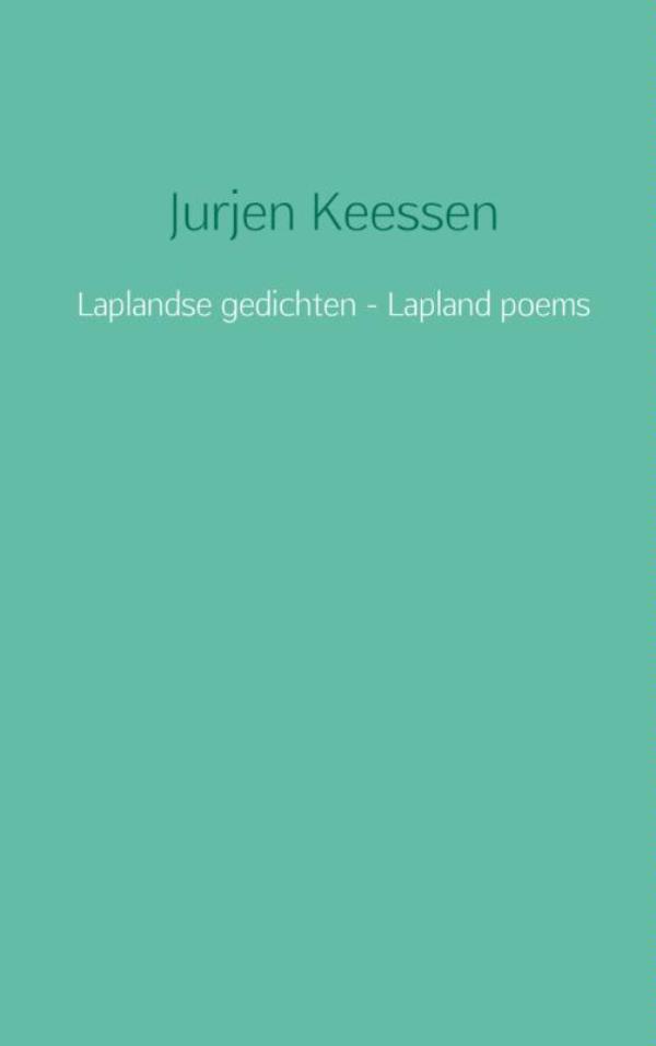 Laplandse gedichten - Lapland poems | Jurjen Keessen 9789402150537 Jurjen Keessen Brave New Books   Reisverhalen Scandinavië & de Baltische Staten