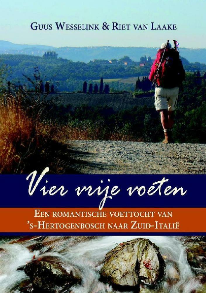 Vier vrije voeten | Guus Wesselink en Riet van Laake 9789402210712 Guus Wesselink en Riet van Laake Guus Wesselink   Lopen naar Rome, Reisverhalen Europa