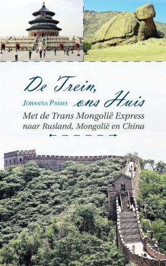 De Trein, ons Huis   Johanna Pasma 9789402241075 Johanna Pasma Boekscout   Reisverhalen Azië, Mongolië