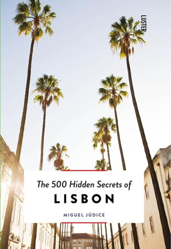 The 500 hidden secrets of Lisbon | reisgids 9789460581755  Luster   Reisgidsen Zuid-Portugal, Algarve