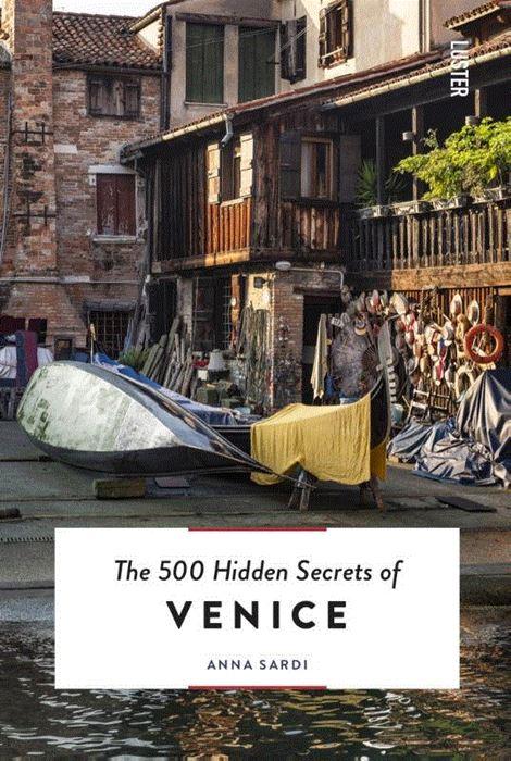 The 500 hidden secrets of Venice | reisgids 9789460582417  Luster   Reisgidsen Zuidtirol, Dolomieten, Friuli, Venetië, Emilia-Romagna