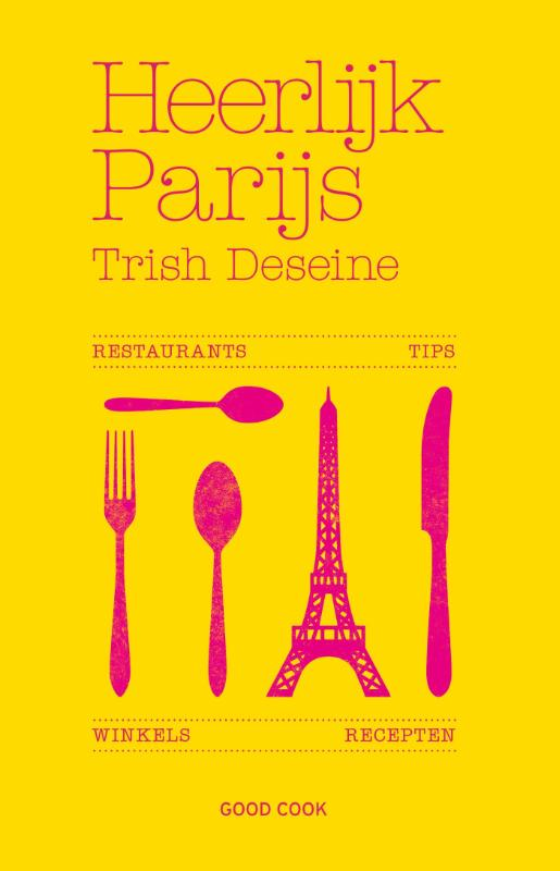 Heerlijk Parijs 9789461430991 Trish Deseine Good Cook Publishing   Restaurantgidsen Parijs, Île-de-France
