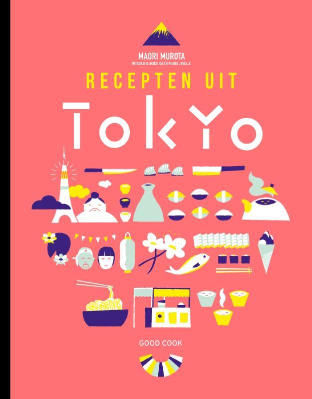 Recepten uitTokyo 9789461431127 Maori Murota Good Cook Publishing   Culinaire reisgidsen Japan