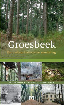 Groesbeek. Een cultuurhistorische wandeling 9789461480071 M. Boosten, P. Jansen Matrijs Cultuurhistorische Routes  Historische reisgidsen, Wandelgidsen Nijmegen en het Rivierengebied