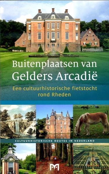 Buitenplaatsen van Gelders Arcadië (Rheden) 9789461480149  Matrijs Cultuurhistorische Routes  Fietsgidsen, Historische reisgidsen Arnhem en de Veluwe