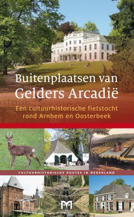 Buitenplaatsen van Gelders Arcadië (Arnhem - Oosterbeek) 9789461480552  Matrijs Cultuurhistorische Routes  Fietsgidsen, Historische reisgidsen Arnhem en de Veluwe
