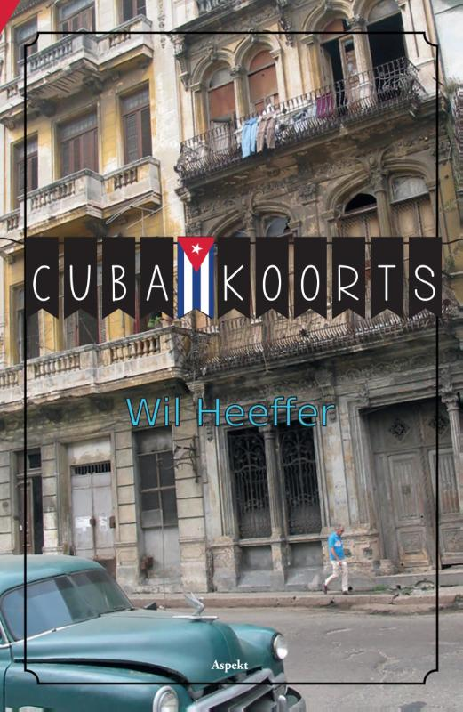 Cuba Koorts | Wil Heeffer 9789461539847 Wil Heeffer Aspekt   Reisverhalen Cuba