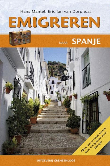Emigreren naar Spanje 9789461852038 Eric Jan van Dorp, Hans Mantel, e.a. Grenzenloos   Landeninformatie Spanje